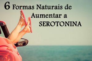 6 Formas Naturais de Aumentar a SEROTONINA