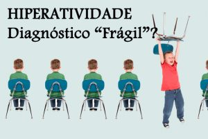 HIPERATIVIDADE: Fragilidade de diagnóstico?