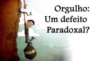 Orgulho: Um defeito Paradoxal?