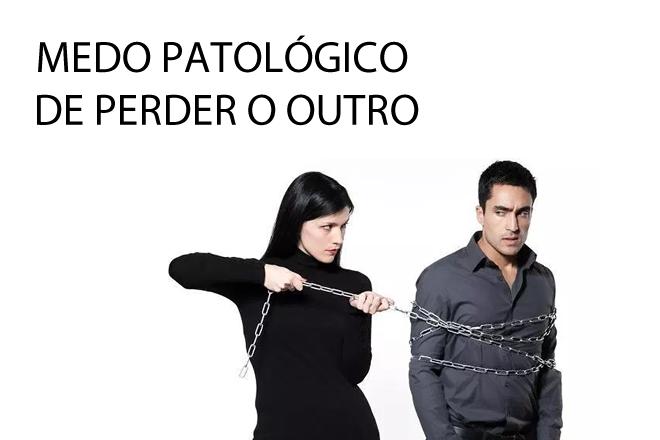 MEDO PATOLÓGICO DE PERDER O OUTRO